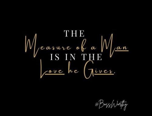 The measure of a man is in the love he gives